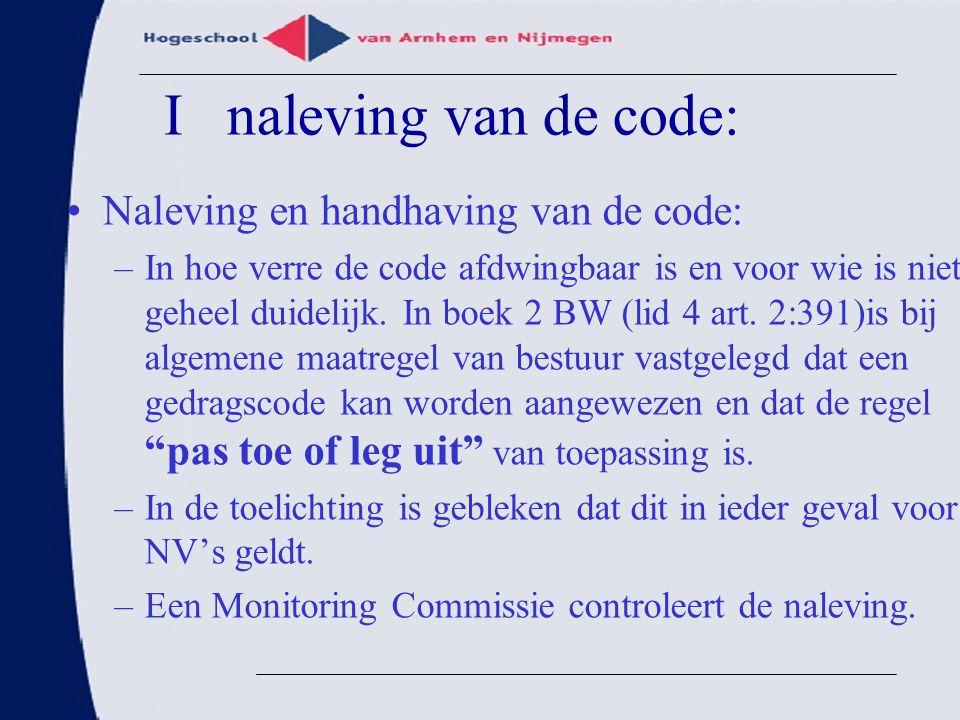 I naleving van de code: Naleving en handhaving van de code: –In hoe verre de code afdwingbaar is en voor wie is niet geheel duidelijk. In boek 2 BW (l
