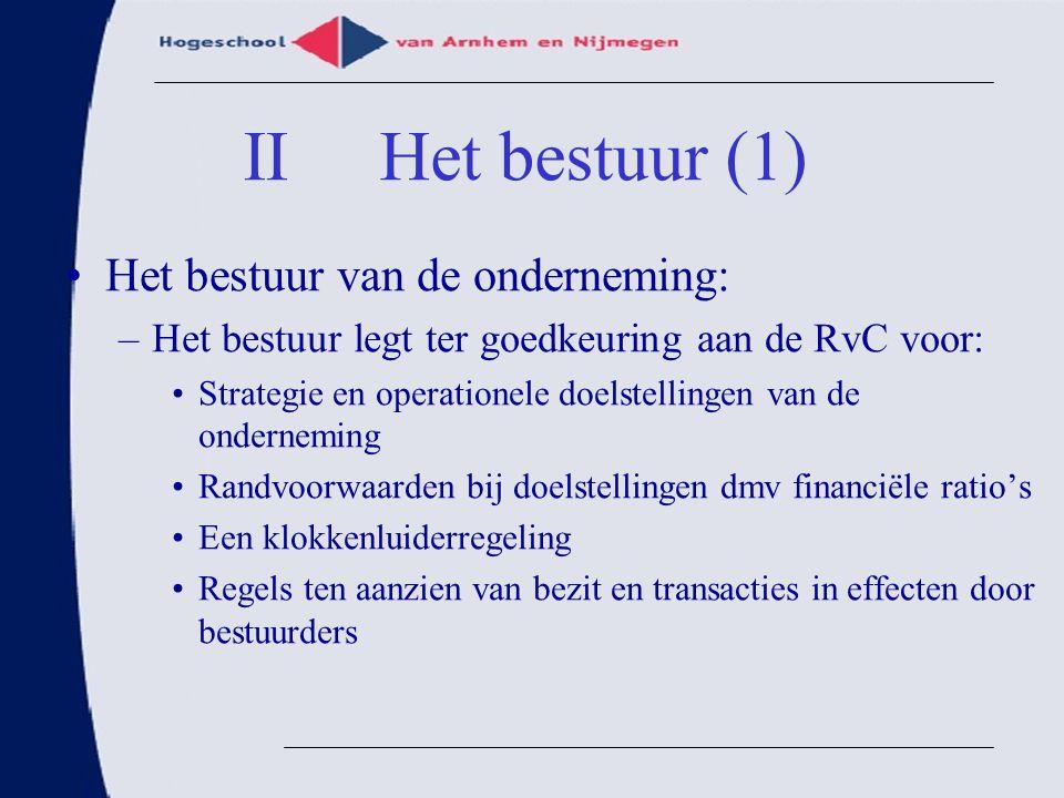 Het bestuur van de onderneming: –Het bestuur legt ter goedkeuring aan de RvC voor: Strategie en operationele doelstellingen van de onderneming Randvoo