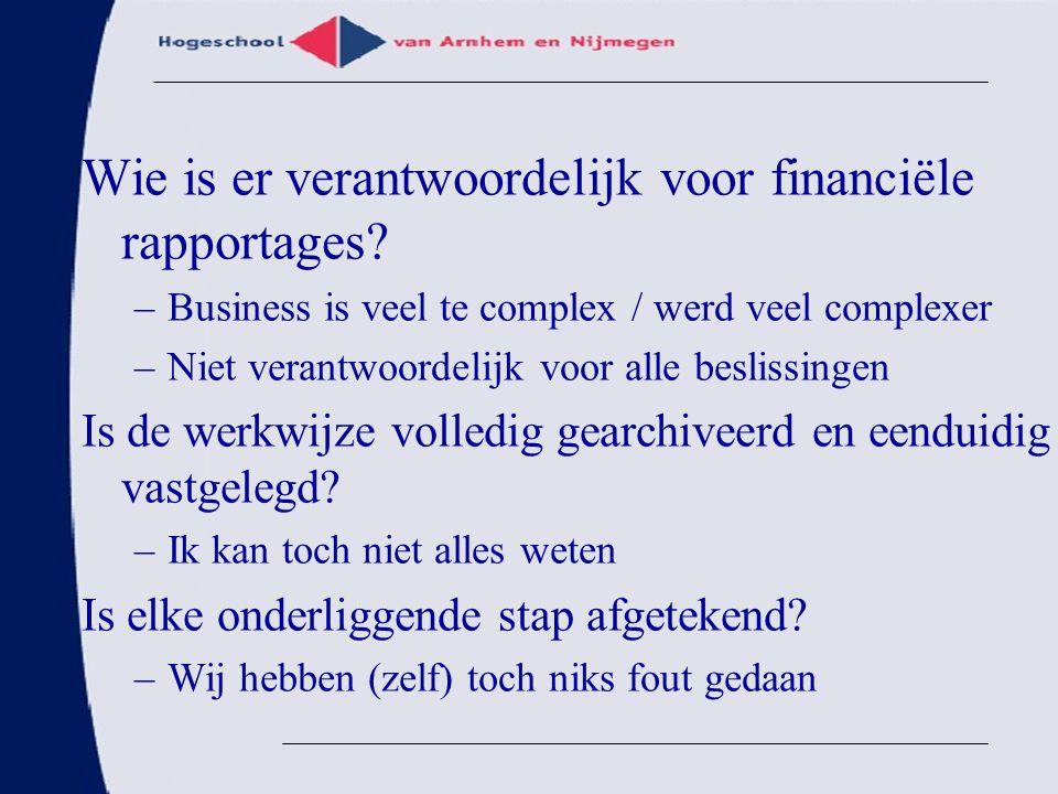 Wie is er verantwoordelijk voor financiële rapportages? –Business is veel te complex / werd veel complexer –Niet verantwoordelijk voor alle beslissing