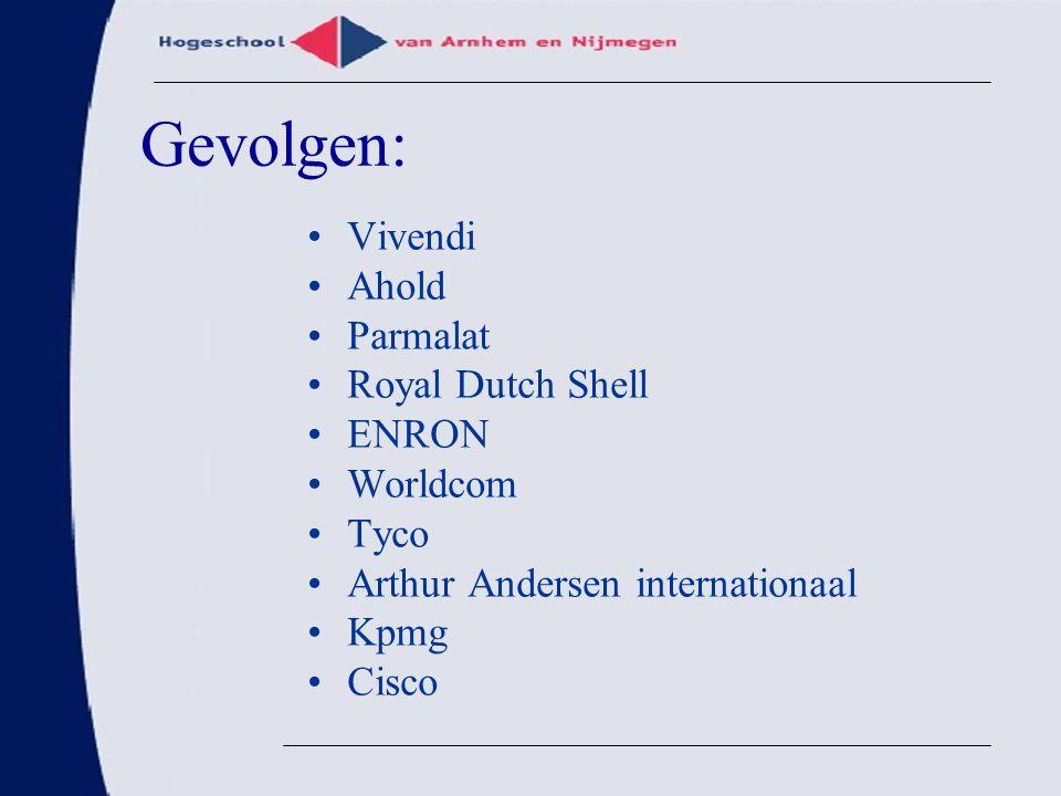 Gevolgen: Vivendi Ahold Parmalat Royal Dutch Shell ENRON Worldcom Tyco Arthur Andersen internationaal Kpmg Cisco