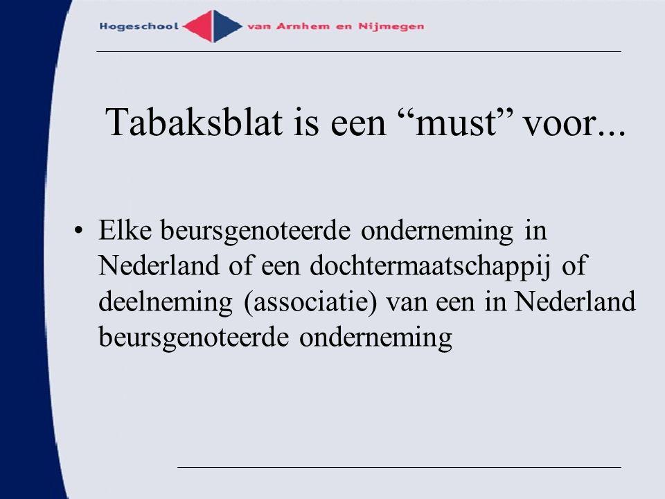 """Tabaksblat is een """"must"""" voor... Elke beursgenoteerde onderneming in Nederland of een dochtermaatschappij of deelneming (associatie) van een in Nederl"""
