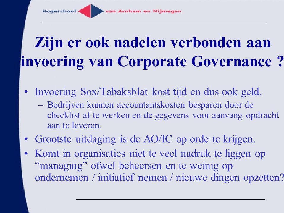 Zijn er ook nadelen verbonden aan invoering van Corporate Governance ? Invoering Sox/Tabaksblat kost tijd en dus ook geld. –Bedrijven kunnen accountan