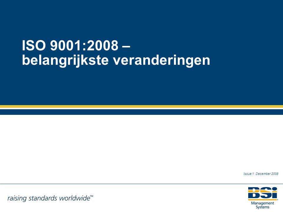 Samenvatting ISO 9001:2008 introduceert geen nieuwe eisen, maar het leidt tot verduidelijkingen van de bestaande eisen van ISO 9001:2000 gebaseerd op acht jaar ervaring met wereldwijde implementatie van de norm.