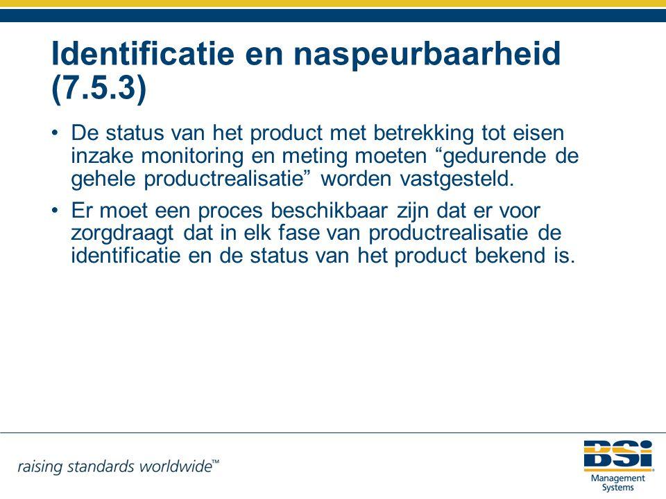 """Identificatie en naspeurbaarheid (7.5.3) De status van het product met betrekking tot eisen inzake monitoring en meting moeten """"gedurende de gehele pr"""