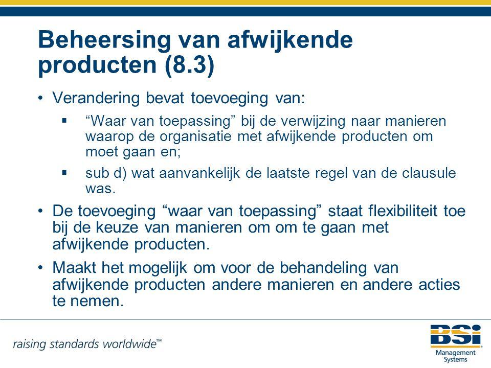 """Beheersing van afwijkende producten (8.3) Verandering bevat toevoeging van:  """"Waar van toepassing"""" bij de verwijzing naar manieren waarop de organisa"""