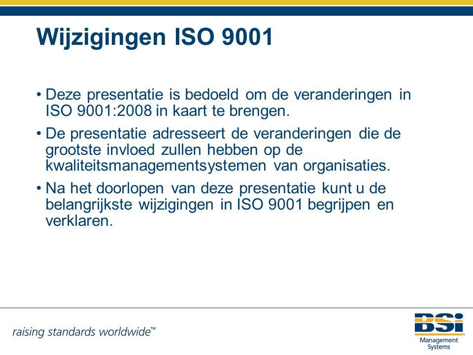 Wijzigingen ISO 9001 Deze presentatie is bedoeld om de veranderingen in ISO 9001:2008 in kaart te brengen. De presentatie adresseert de veranderingen