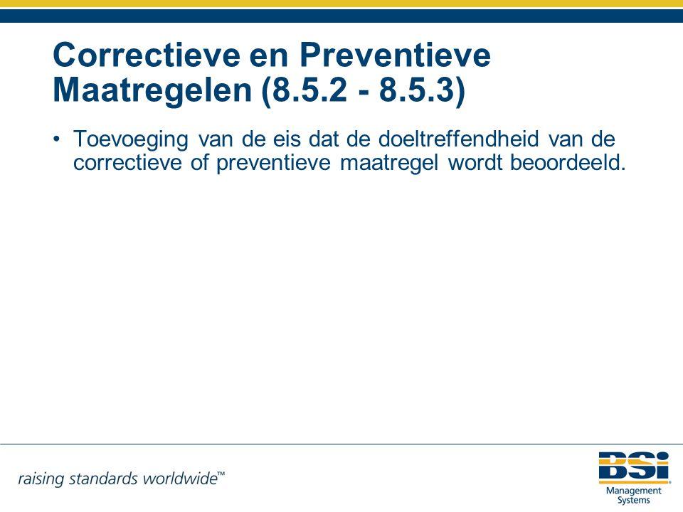 Correctieve en Preventieve Maatregelen (8.5.2 - 8.5.3) Toevoeging van de eis dat de doeltreffendheid van de correctieve of preventieve maatregel wordt