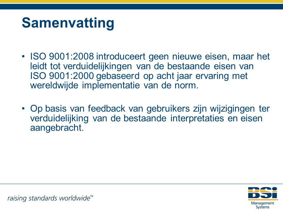 Samenvatting ISO 9001:2008 introduceert geen nieuwe eisen, maar het leidt tot verduidelijkingen van de bestaande eisen van ISO 9001:2000 gebaseerd op