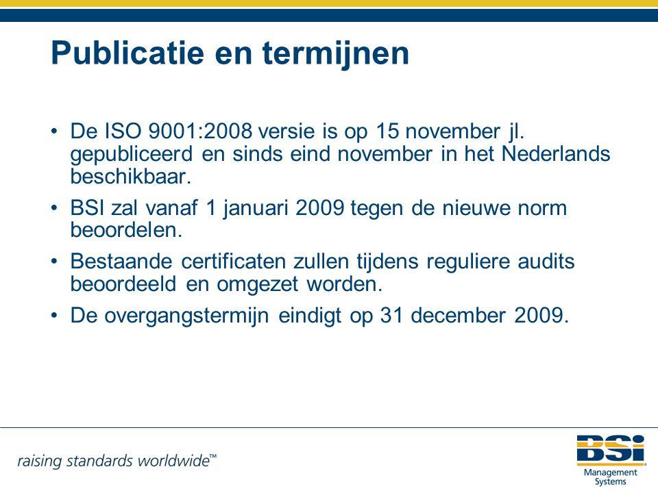 Publicatie en termijnen De ISO 9001:2008 versie is op 15 november jl. gepubliceerd en sinds eind november in het Nederlands beschikbaar. BSI zal vanaf