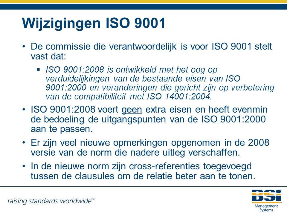 Wijzigingen ISO 9001 De commissie die verantwoordelijk is voor ISO 9001 stelt vast dat:  ISO 9001:2008 is ontwikkeld met het oog op verduidelijkingen