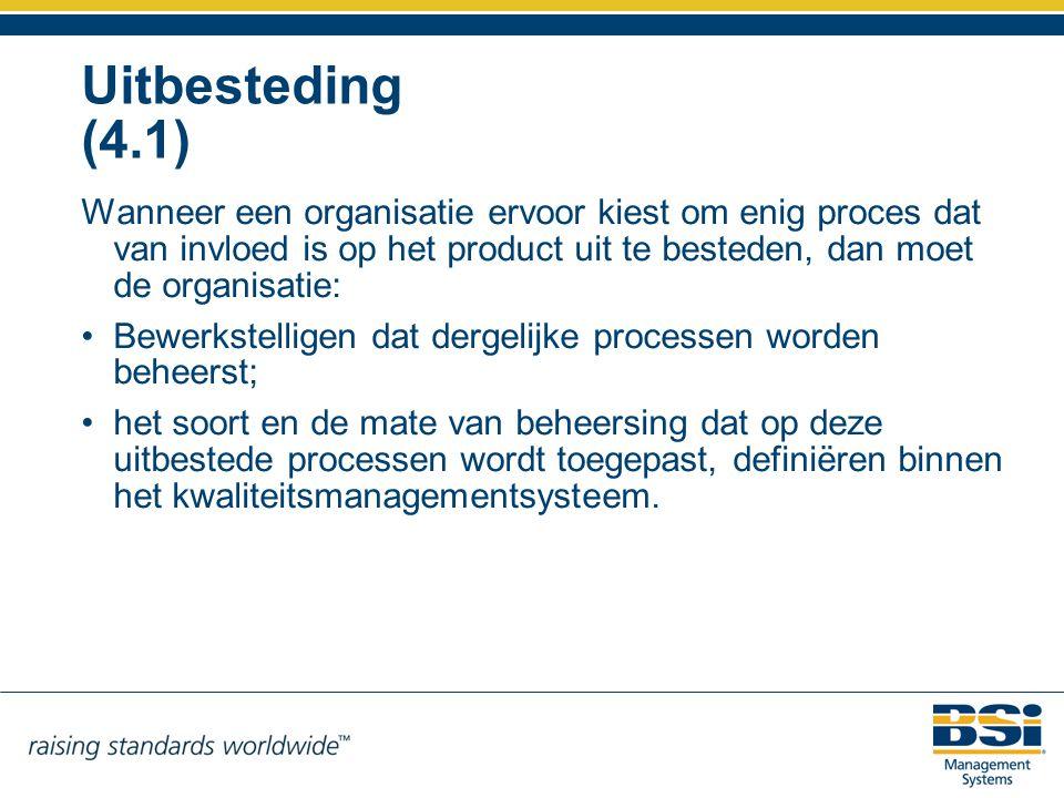 Uitbesteding (4.1) Wanneer een organisatie ervoor kiest om enig proces dat van invloed is op het product uit te besteden, dan moet de organisatie: Bew