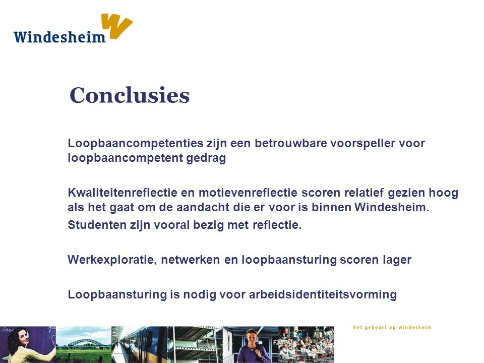 Conclusies Loopbaancompetenties zijn een betrouwbare voorspeller voor loopbaancompetent gedrag Kwaliteitenreflectie en motievenreflectie scoren relati