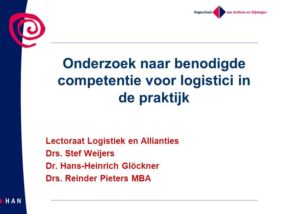 Onderzoek naar benodigde competentie voor logistici in de praktijk Lectoraat Logistiek en Allianties Drs. Stef Weijers Dr. Hans-Heinrich Glöckner Drs.