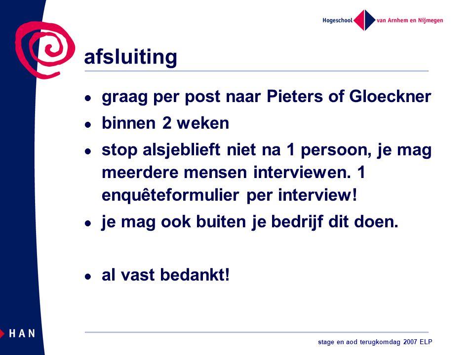 stage en aod terugkomdag 2007 ELP afsluiting graag per post naar Pieters of Gloeckner binnen 2 weken stop alsjeblieft niet na 1 persoon, je mag meerdere mensen interviewen.