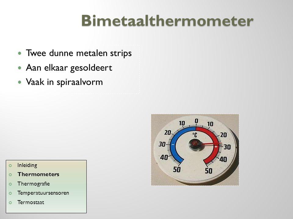 Bimetaalthermometer Twee dunne metalen strips Aan elkaar gesoldeert Vaak in spiraalvorm Inleiding Thermometers Thermografie Temperatuursensoren Termos