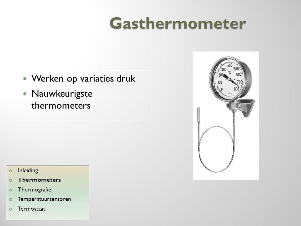 Gasthermometer Werken op variaties druk Nauwkeurigste thermometers Inleiding Thermometers Thermografie Temperatuursensoren Termostaat