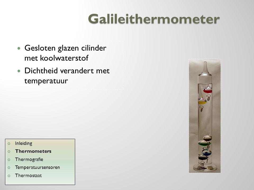 Galileithermometer Gesloten glazen cilinder met koolwaterstof Dichtheid verandert met temperatuur Inleiding Thermometers Thermografie Temperatuursenso