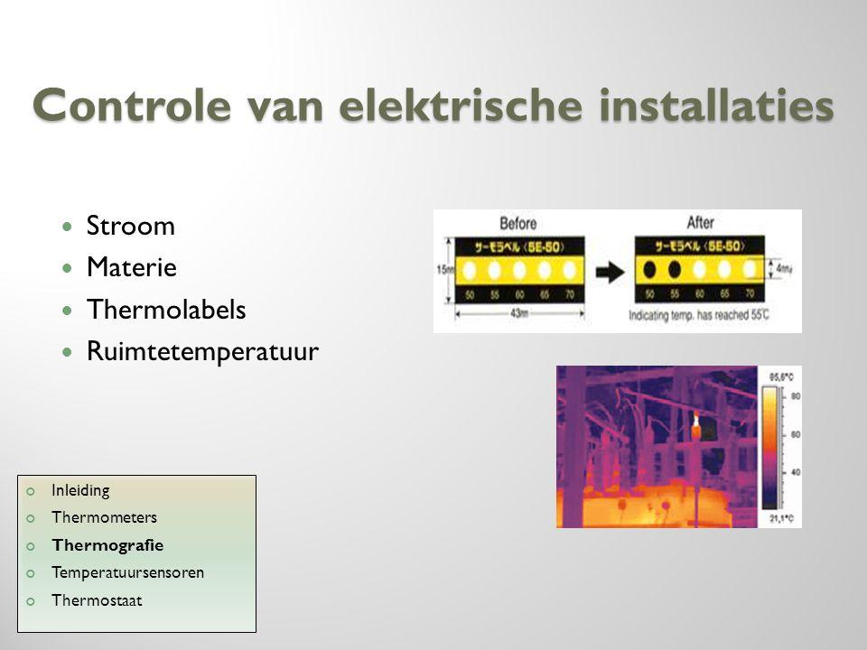 Controle van elektrische installaties Stroom Materie Thermolabels Ruimtetemperatuur Inleiding Thermometers Thermografie Temperatuursensoren Thermostaa