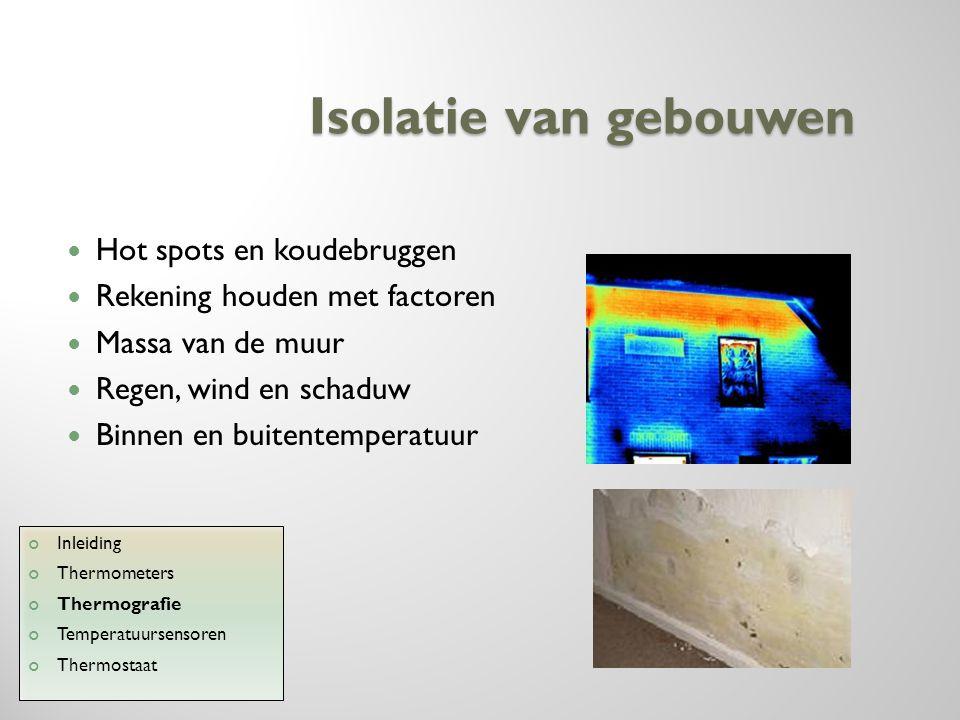 Isolatie van gebouwen Hot spots en koudebruggen Rekening houden met factoren Massa van de muur Regen, wind en schaduw Binnen en buitentemperatuur Inle