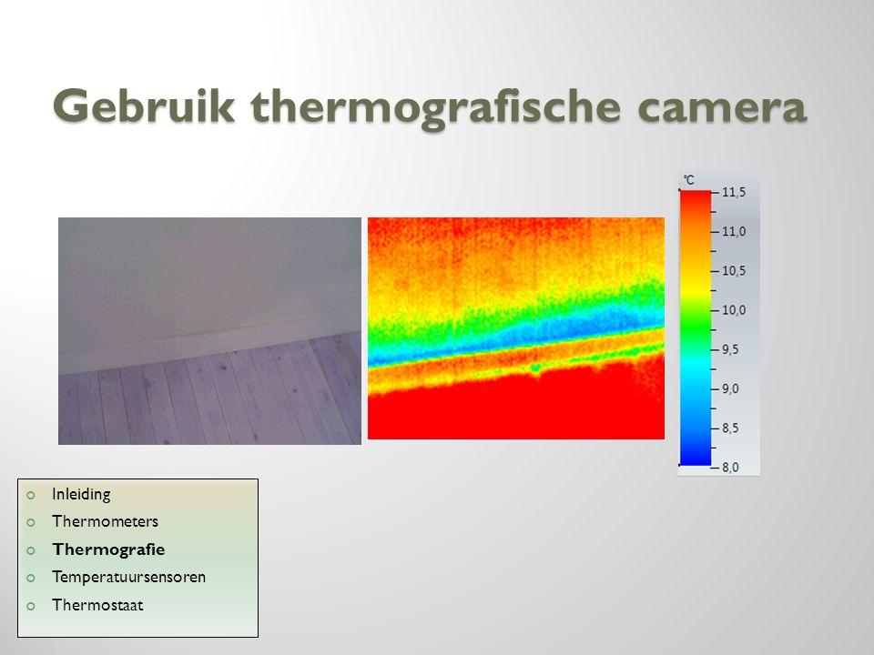Gebruik thermografische camera Inleiding Thermometers Thermografie Temperatuursensoren Thermostaat
