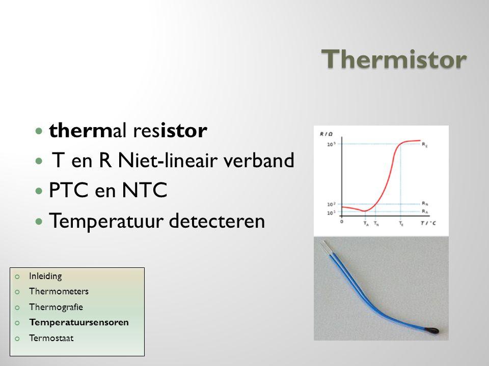 Thermistor thermal resistor T en R Niet-lineair verband PTC en NTC Temperatuur detecteren Inleiding Thermometers Thermografie Temperatuursensoren Term