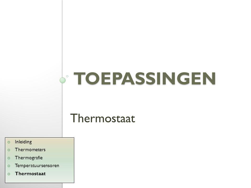 TOEPASSINGEN Thermostaat Inleiding Thermometers Thermografie Temperatuursensoren Thermostaat