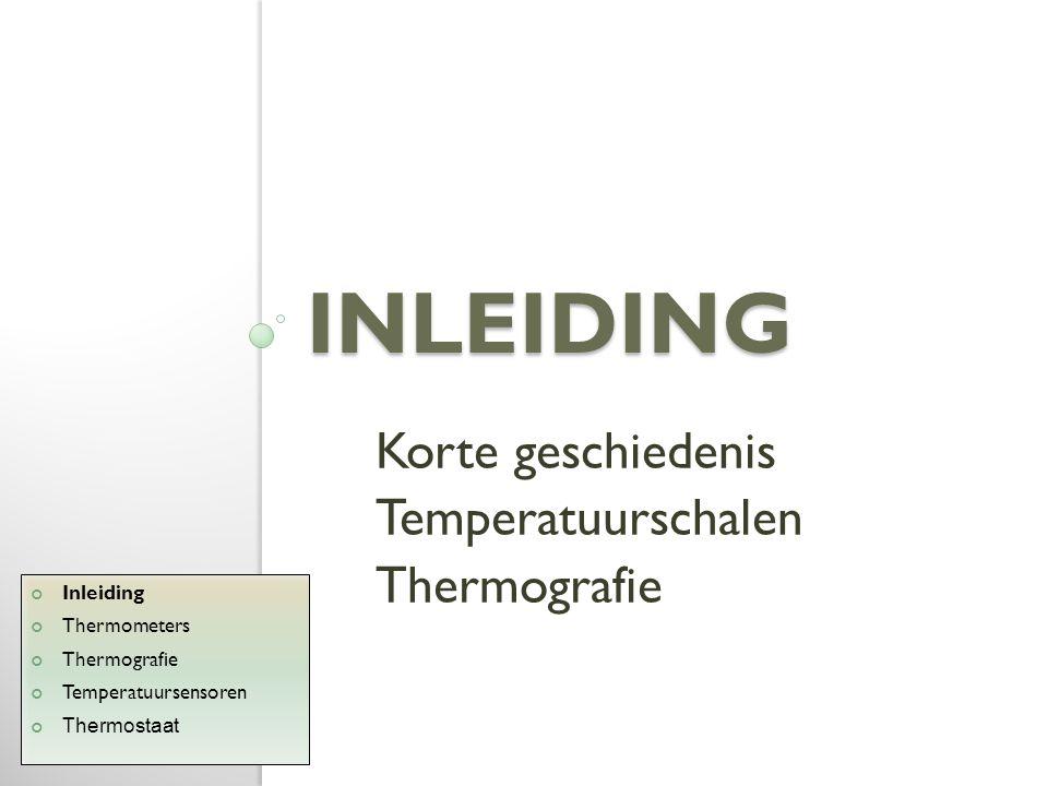 Korte geschiedenis Eerst thermoscoop Vloeistofthermometer rond 1630 Infrarood door Herschel in 1800 Inleiding Thermometers Thermografie Temperatuursensoren Thermostaat