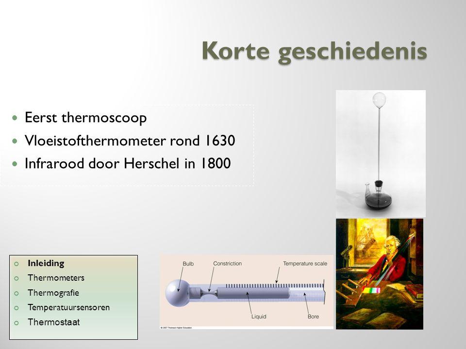 Korte geschiedenis Eerst thermoscoop Vloeistofthermometer rond 1630 Infrarood door Herschel in 1800 Inleiding Thermometers Thermografie Temperatuursen