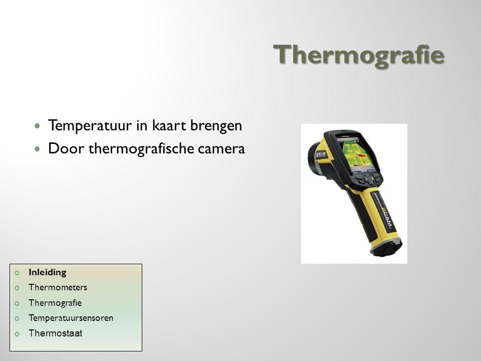 Analyse van thermogram Radiometrisch Temperatuurschaal is belangrijk Parameters beïnvloeden resultaat Inleiding Thermometers Thermografie Temperatuursensoren Thermostaat