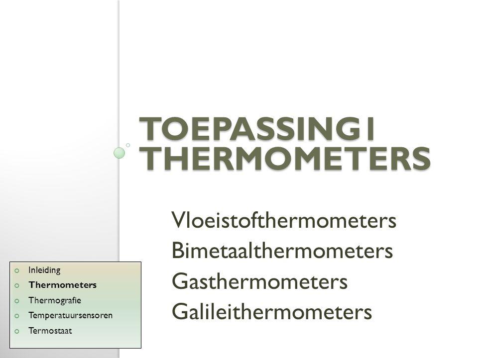 Vloeistofthermometer Dunne glazen buis met schaalverdeling Vaak kwik of alcohol Inleiding Thermometers Thermografie Temperatuursensoren Termostaat