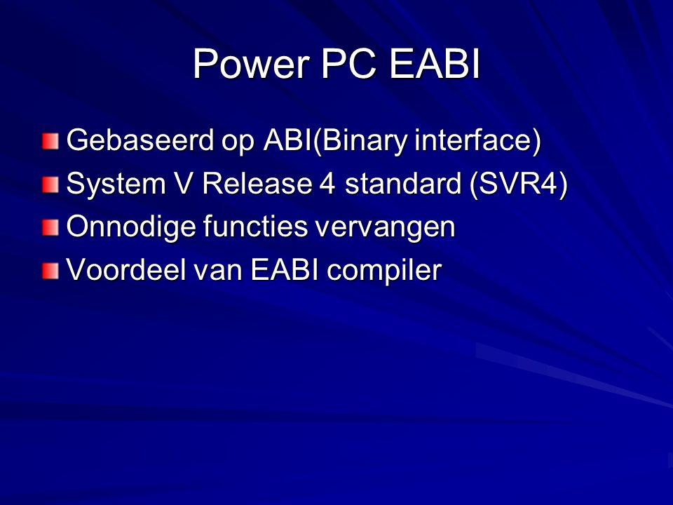 Power PC EABI Gebaseerd op ABI(Binary interface) System V Release 4 standard (SVR4) Onnodige functies vervangen Voordeel van EABI compiler