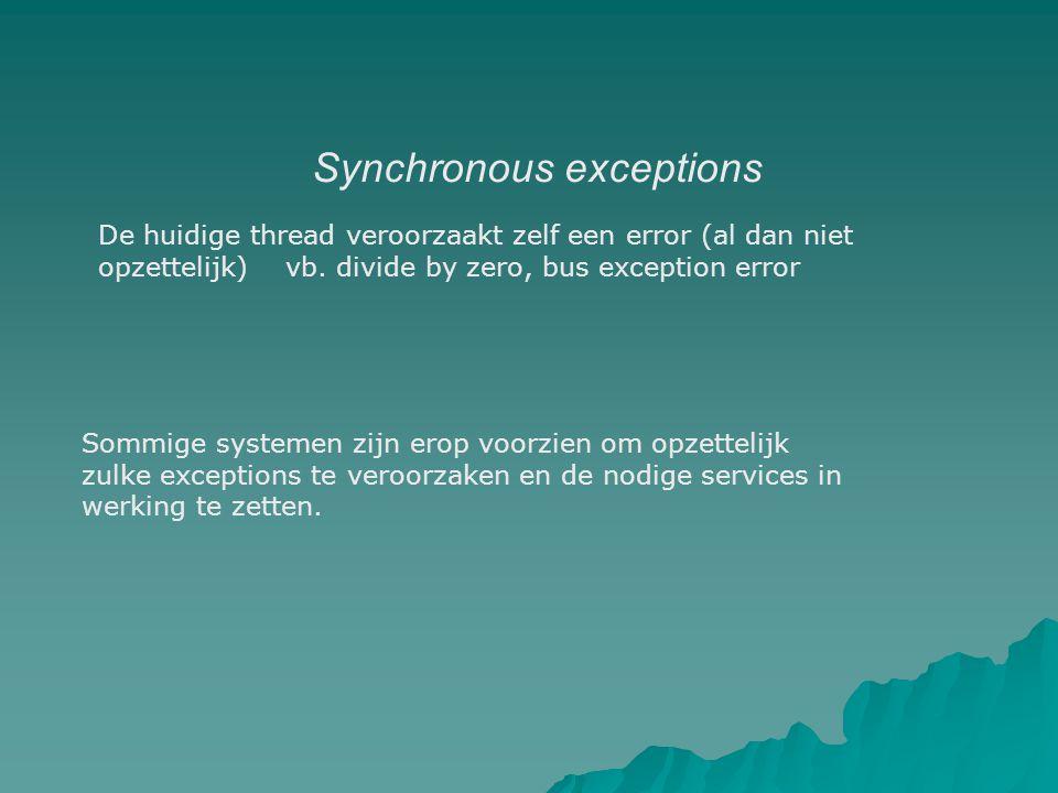 Synchronous exceptions De huidige thread veroorzaakt zelf een error (al dan niet opzettelijk) vb.