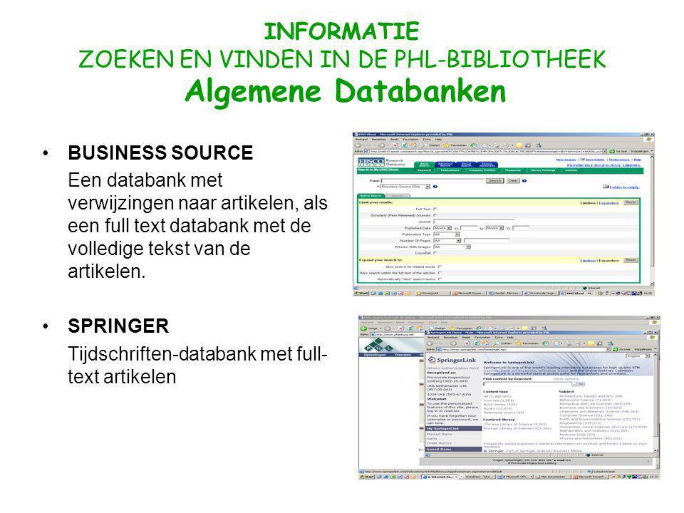 INFORMATIE ZOEKEN EN VINDEN IN DE PHL-BIBLIOTHEEK Algemene Databanken BUSINESS SOURCE Een databank met verwijzingen naar artikelen, als een full text databank met de volledige tekst van de artikelen.