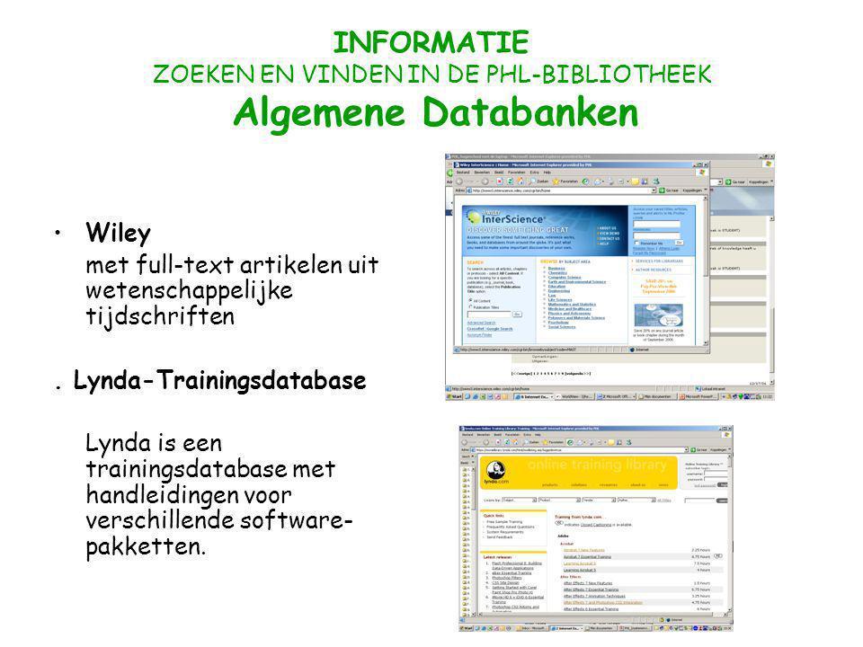 INFORMATIE ZOEKEN EN VINDEN IN DE PHL-BIBLIOTHEEK Algemene Databanken Wiley met full-text artikelen uit wetenschappelijke tijdschriften.