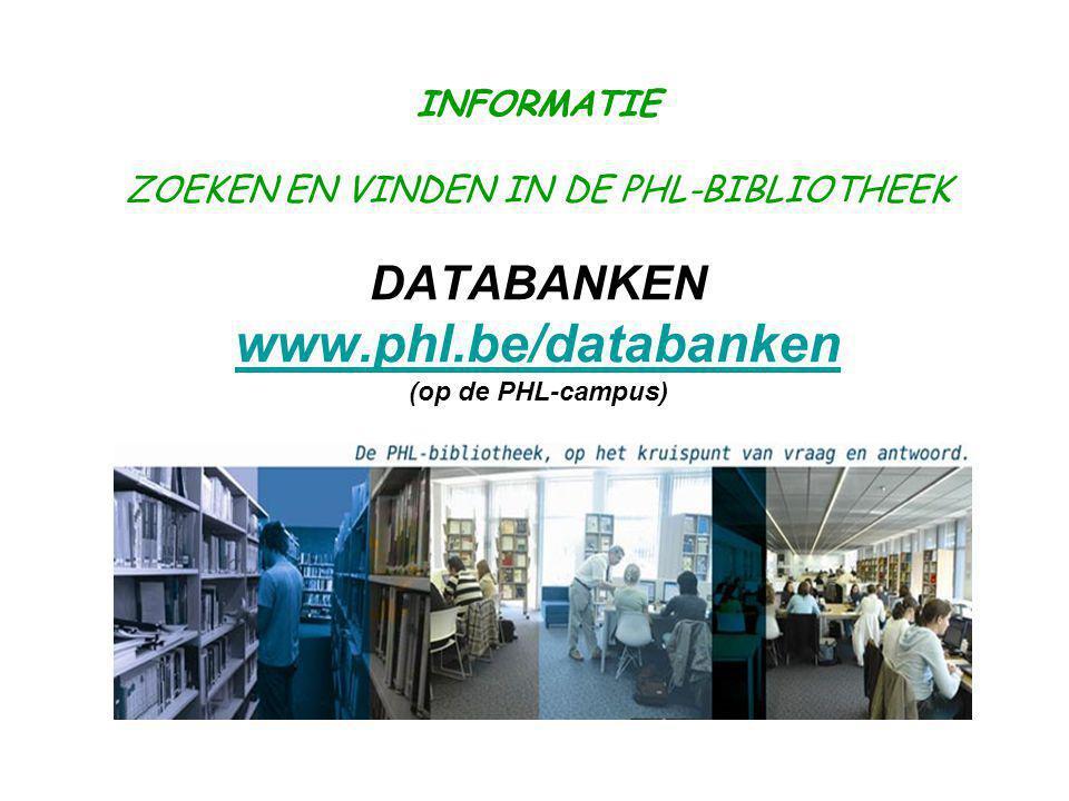 INFORMATIE ZOEKEN EN VINDEN IN DE PHL-BIBLIOTHEEK DATABANKEN via citrix (als geregistreerd gebruiker ) www.phl.be/bibliotheek www.phl.be/bibliotheek