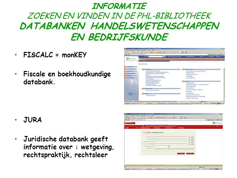 INFORMATIE ZOEKEN EN VINDEN IN DE PHL-BIBLIOTHEEK DATABANKEN HANDELSWETENSCHAPPEN EN BEDRIJFSKUNDE FISCALC = monKEY Fiscale en boekhoudkundige databank.