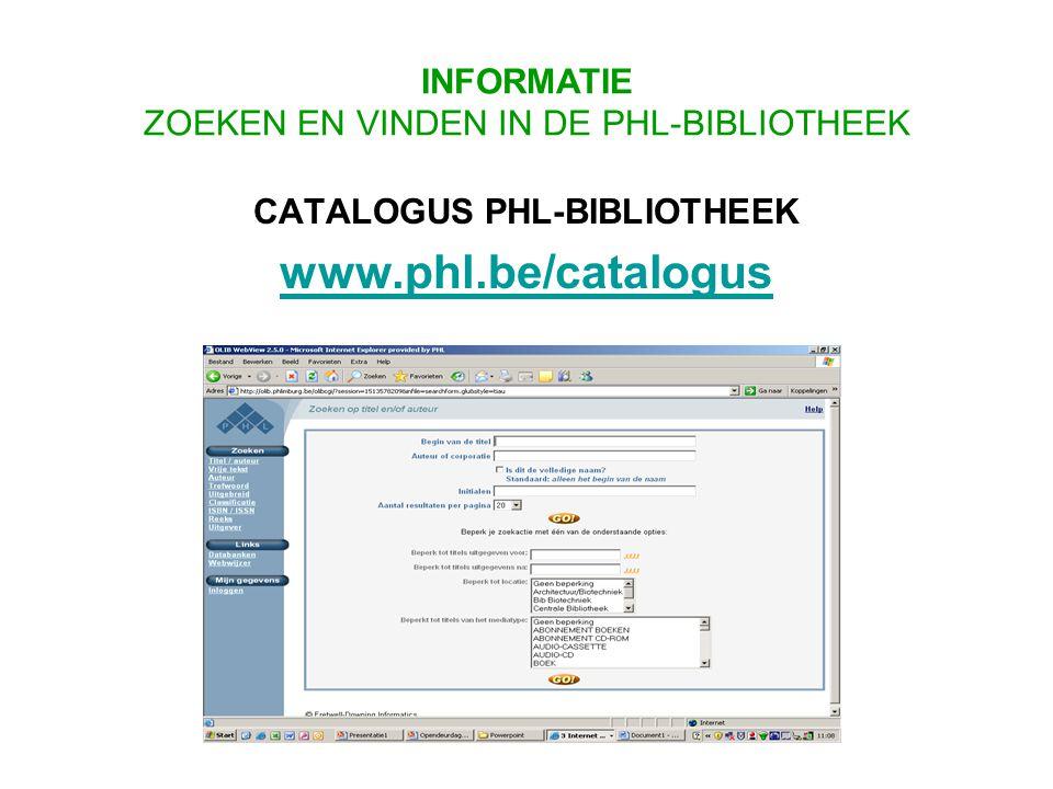 CATALOGUS PHL-BIBLIOTHEEK www.phl.be/catalogus INFORMATIE ZOEKEN EN VINDEN IN DE PHL-BIBLIOTHEEK