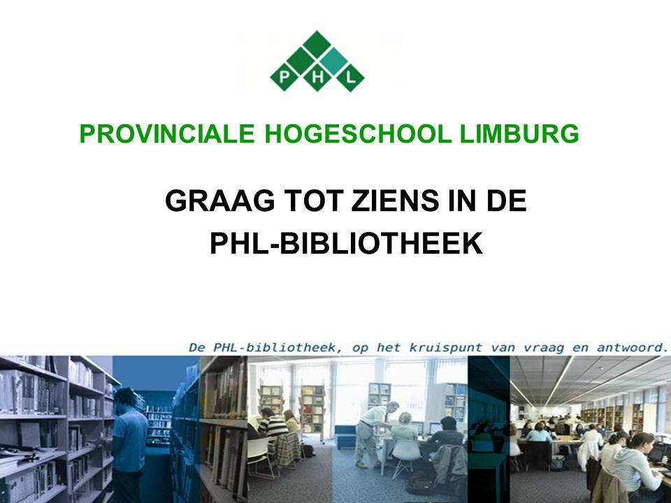 GRAAG TOT ZIENS IN DE PHL-BIBLIOTHEEK PROVINCIALE HOGESCHOOL LIMBURG