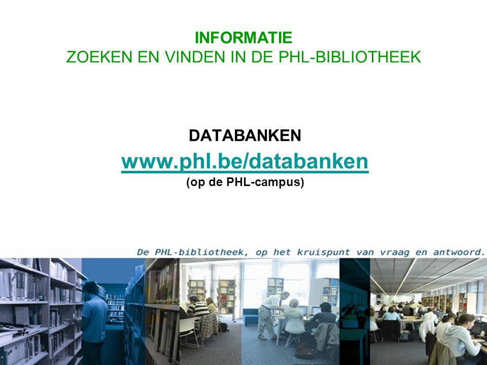 DATABANKEN www.phl.be/databanken (op de PHL-campus) www.phl.be/databanken INFORMATIE ZOEKEN EN VINDEN IN DE PHL-BIBLIOTHEEK