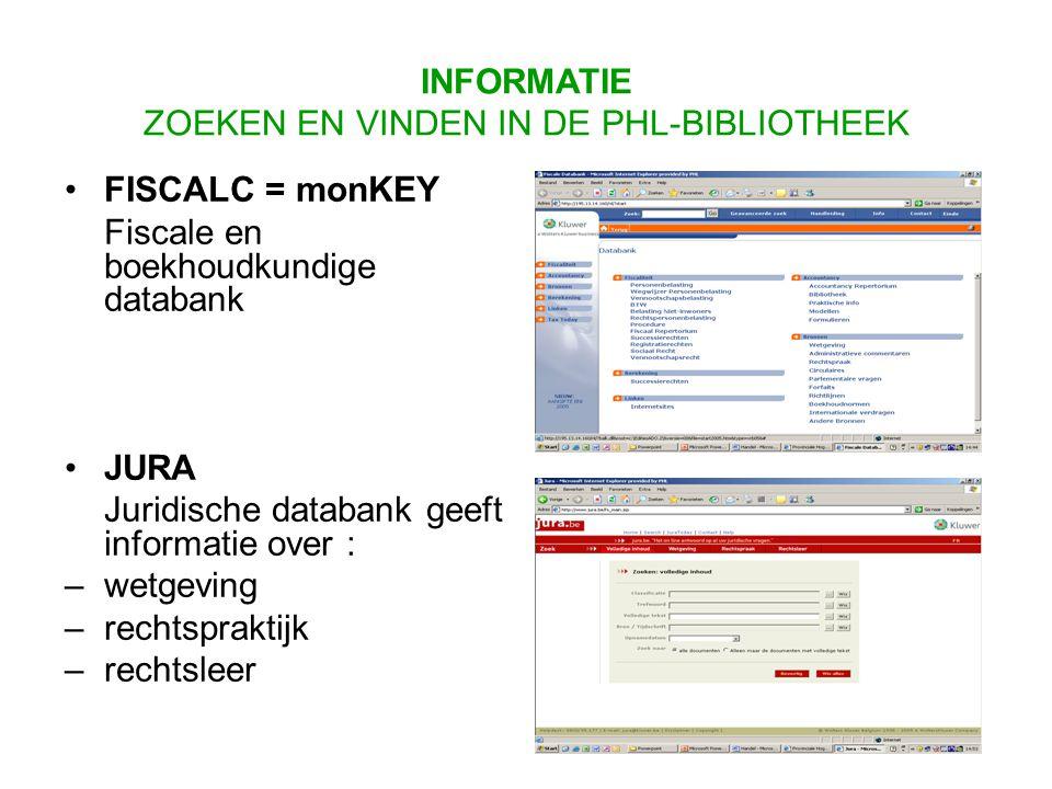 FISCALC = monKEY Fiscale en boekhoudkundige databank JURA Juridische databank geeft informatie over : –wetgeving –rechtspraktijk –rechtsleer INFORMATIE ZOEKEN EN VINDEN IN DE PHL-BIBLIOTHEEK
