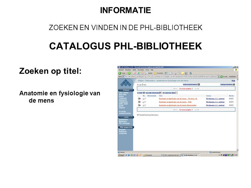 INFORMATIE ZOEKEN EN VINDEN IN DE PHL-BIBLIOTHEEK CATALOGUS PHL-BIBLIOTHEEK Zoeken op titel: Anatomie en fysiologie van de mens