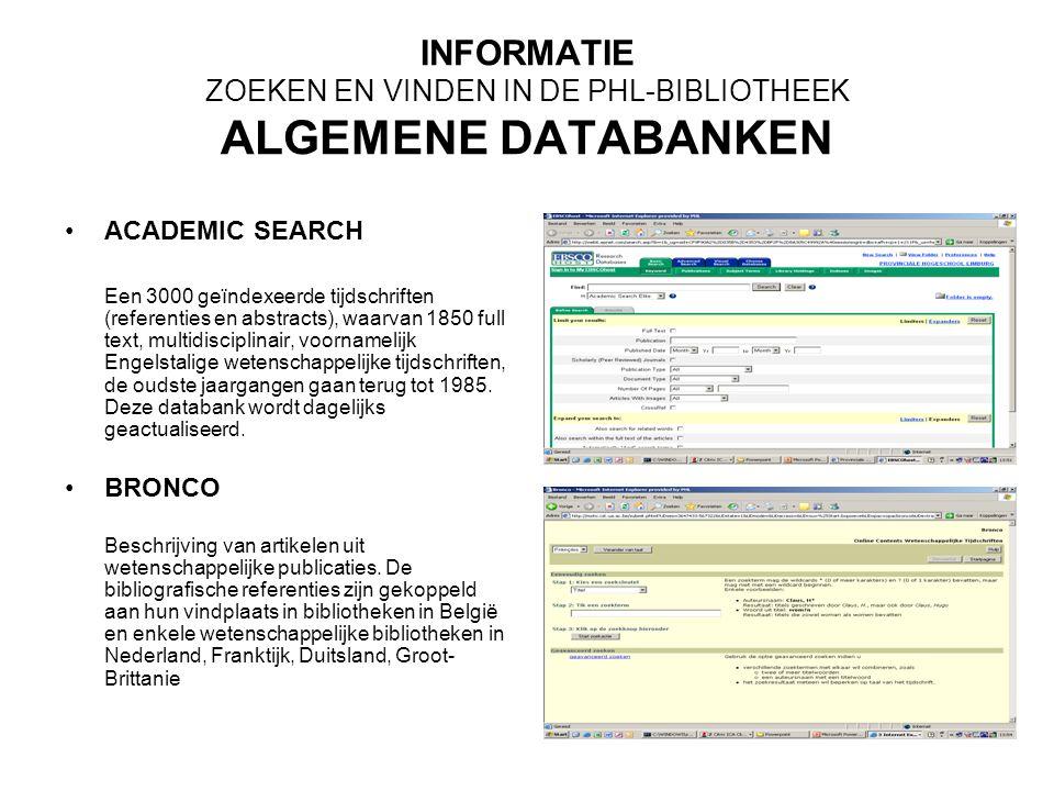 INFORMATIE ZOEKEN EN VINDEN IN DE PHL-BIBLIOTHEEK ALGEMENE DATABANKEN BUSINESS SOURCE Een databank met zowel verwijzingen naar artikelen, als met full-text informatie.