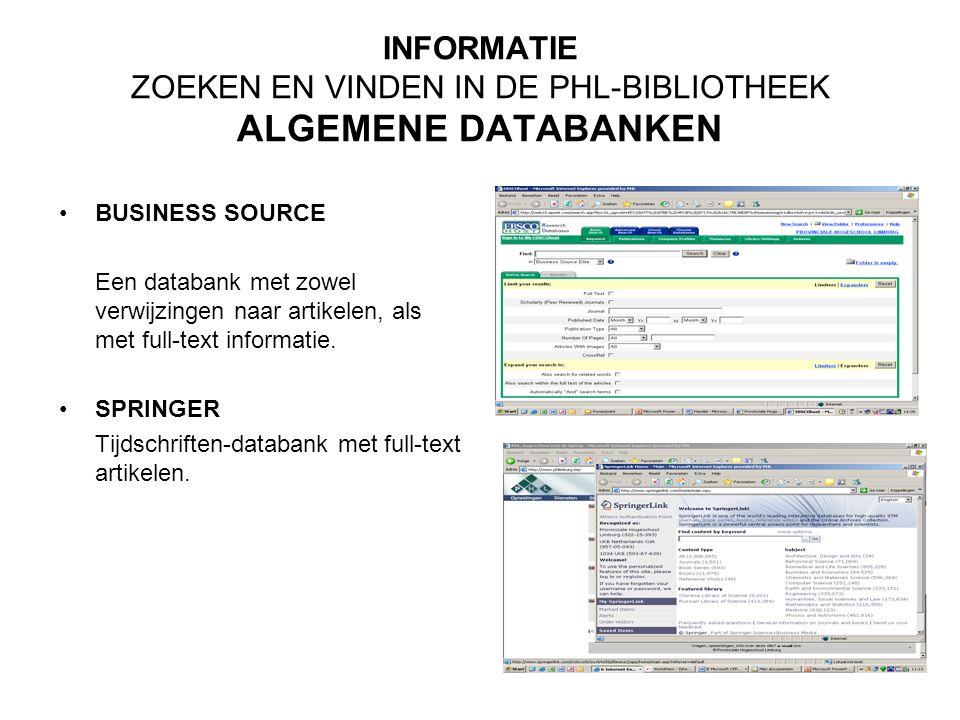 INFORMATIE ZOEKEN EN VINDEN IN DE PHL-BIBLIOTHEEK ALGEMENE DATABANKEN BUSINESS SOURCE Een databank met zowel verwijzingen naar artikelen, als met full
