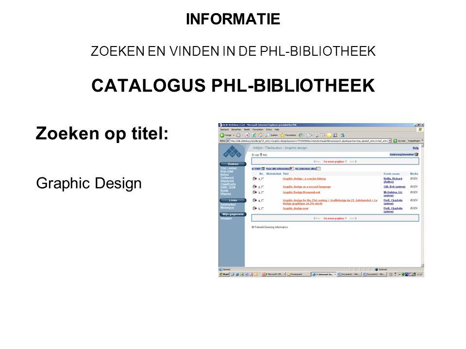INFORMATIE ZOEKEN EN VINDEN IN DE PHL-BIBLIOTHEEK CATALOGUS PHL-BIBLIOTHEEK Zoeken op titel: Graphic Design