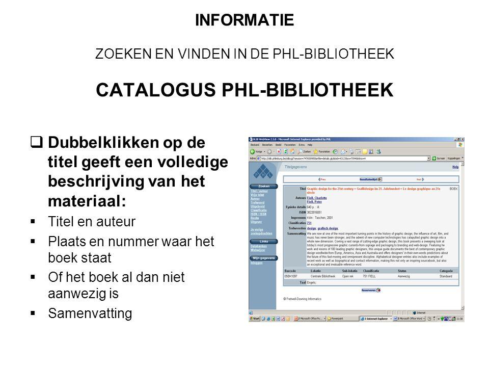 INFORMATIE ZOEKEN EN VINDEN IN DE PHL-BIBLIOTHEEK CATALOGUS PHL-BIBLIOTHEEK  Dubbelklikken op de titel geeft een volledige beschrijving van het mater