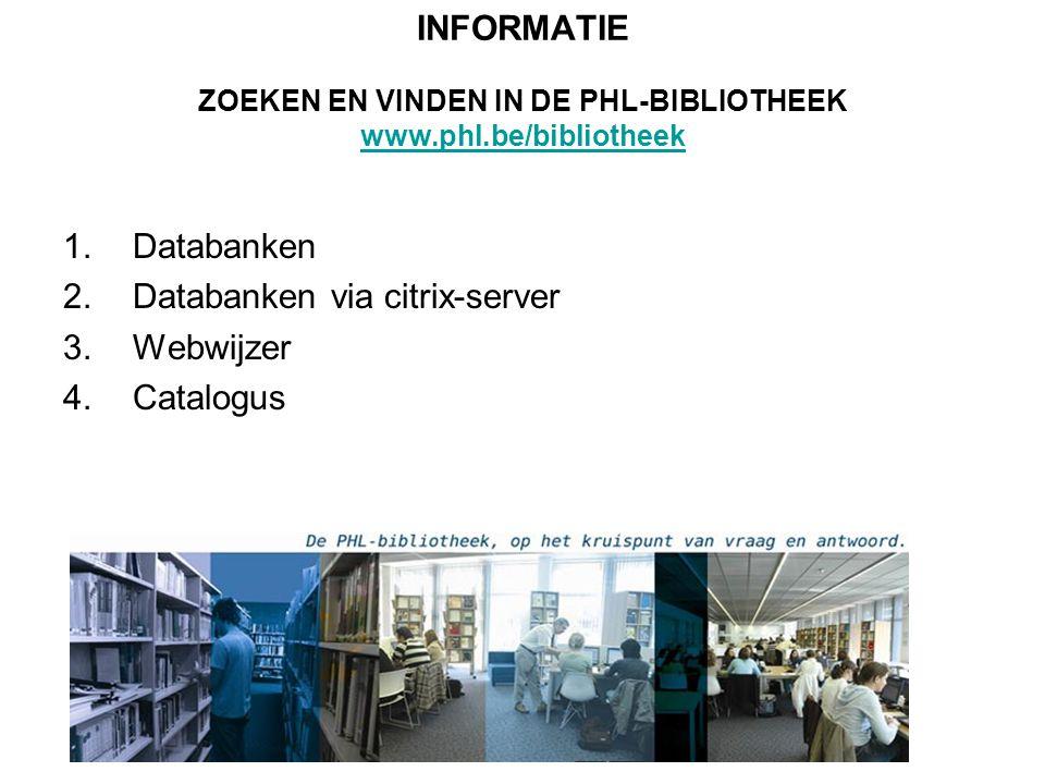 INFORMATIE ZOEKEN EN VINDEN IN DE PHL-BIBLIOTHEEK www.phl.be/bibliotheek www.phl.be/bibliotheek 1.Databanken 2.Databanken via citrix-server 3.Webwijze