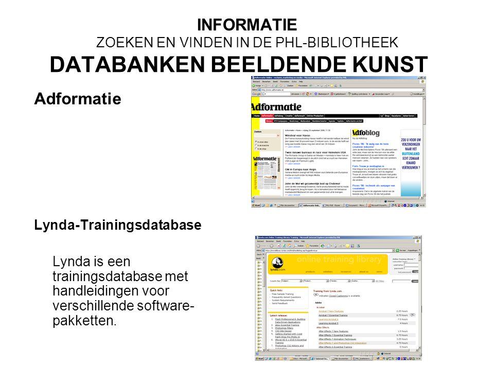 INFORMATIE ZOEKEN EN VINDEN IN DE PHL-BIBLIOTHEEK DATABANKEN BEELDENDE KUNST Adformatie Lynda-Trainingsdatabase Lynda is een trainingsdatabase met handleidingen voor verschillende software- pakketten.
