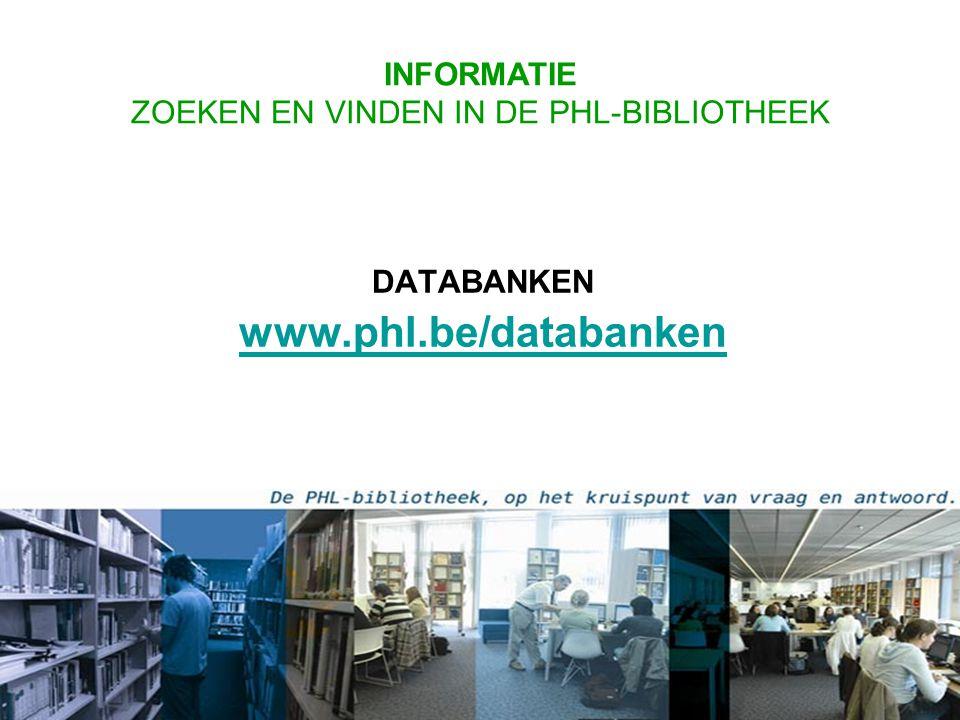 DATABANKEN www.phl.be/databanken www.phl.be/databanken INFORMATIE ZOEKEN EN VINDEN IN DE PHL-BIBLIOTHEEK