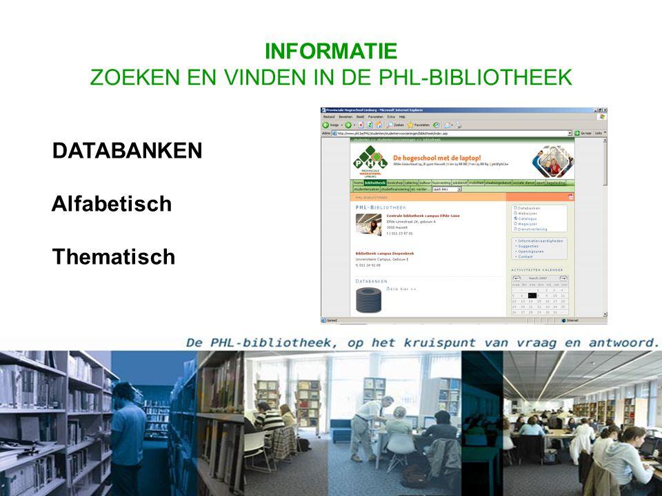 INFORMATIE ZOEKEN EN VINDEN IN DE PHL-BIBLIOTHEEK DATABANKEN Alfabetisch Thematisch