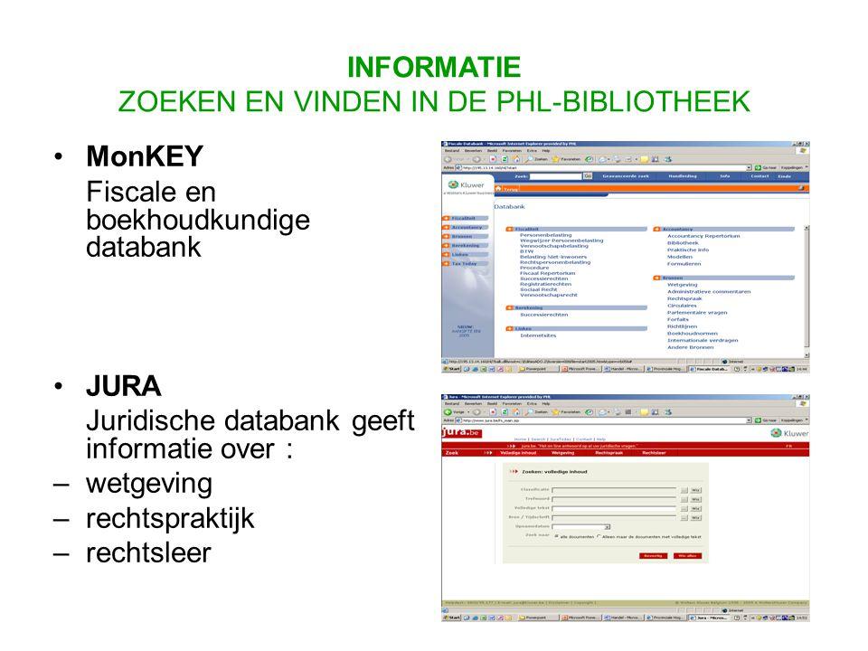 MonKEY Fiscale en boekhoudkundige databank JURA Juridische databank geeft informatie over : –wetgeving –rechtspraktijk –rechtsleer INFORMATIE ZOEKEN EN VINDEN IN DE PHL-BIBLIOTHEEK